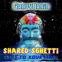 Gravybrain | Shared Sghetti (Goes to Your Head)