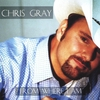 CHRIS GRAY: From Where I Am