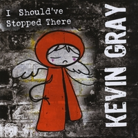 Kevin Gray | I Should've Stopped There