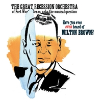 The Great Recession Orchestra | Have You Ever Even Heard of Milton Brown