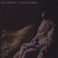 Greenhaus | A Fool's Paradise