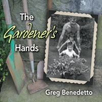 Greg Benedetto | The Gardener's Hands