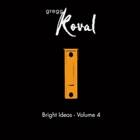 Gregg Koval | Bright Ideas, Vol. 4