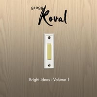 Gregg Koval | Bright Ideas, Vol. 1