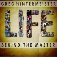 Greg Hintermeister | Life Behind the Master