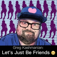 Greg Kashmanian | Let's Just Be Friends