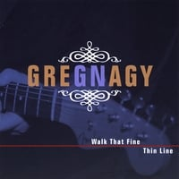 Greg Nagy | Walk That Fine Thin Line