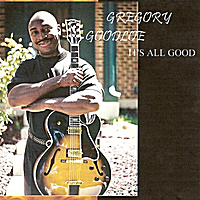 Gregory Goodloe | IT'S All Good
