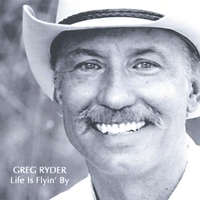 Greg Ryder | Life Is Flyin' By