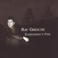 Ray Greiche | Everything's Fine