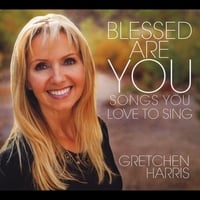 Gretchen Harris | Blessed Are You: Songs You Love to Sing