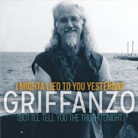 Griffanzo | I Mighta Lied to You Yesterday (But I'll Tell You the Truth Tonight)