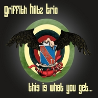 Griffith Hiltz Trio | This Is What You Get...