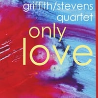 Griffith/Stevens Quartet | Only Love