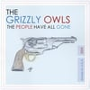 THE GRIZZLY OWLS: The People Have All Gone