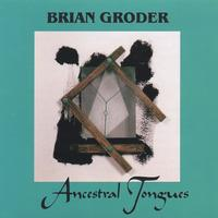 Brian Groder | Ancestral Tongues