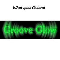 Groove Glow | What Goes Around