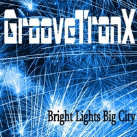 Groovetronx | Bright Lights Big City