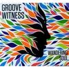 Groove Witness: Wandering Soul