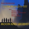 Gary Schwantes Ultra World X-tet: Moon and Legend
