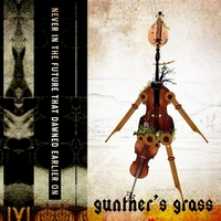 Gunther's Grass | Never in the Future That Dawned Earlier On