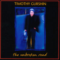TIMOTHY GURSHIN: The Unbroken Road