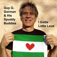 Guy G. Gorman & His Spuddy Buddies | I Gotta Lotta Love
