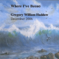 Gregory William Haddow | Where I've Been (c) 2006