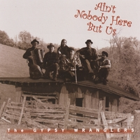 The Gypsy Wranglers | Ain't Nobody Here But Us