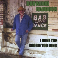 Durwood Haddock | I Done The Boogie Too Long