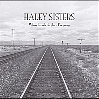 Haley Sisters | When I Reach the Place I'm Going