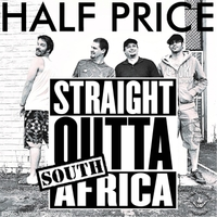 Half Price | Straight Outta South Africa