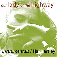 Hal Hartley | Our Lady of the Highway (Instrumentals)