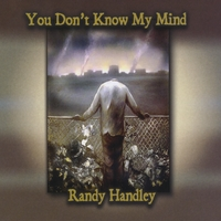 Randy Handley | You Don't Know My Mind