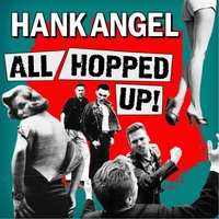 Hank Angel | All Hopped Up!