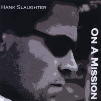 Hank Slaughter | On A Mission