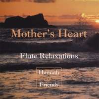 Hannah & Friends | Mother's Heart: Flute Relaxations