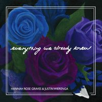 Hannah Rose Graves & Justin Wierenga | Everything We Already Knew
