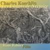 Hans Balmer: Charles Koechlin: Les Chants De Nectaire Vol. II