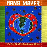 Hans Mayer | It's Our World- the Green Album