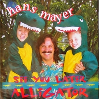 Hans Mayer | See You Later Alligator