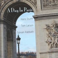 Hans Sturm, Tom Larson & Sylvain Rabbath | A Day in Paris