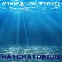 Hatchatorium | Whenever You're Around