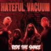 Hateful Vacuum: Ride The Snake