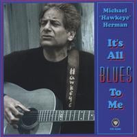 Michael Hawkeye Herman | It's All Blues to Me