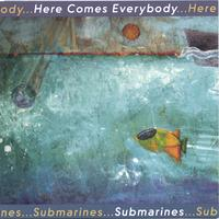 Here Comes Everybody | Submarines
