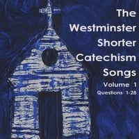 Holly Dutton | The Westminster Shorter Catechism Songs, Volume 1