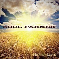 Heather Layne | Soul Farmer
