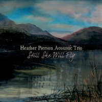Heather Pierson Acoustic Trio | Still She Will Fly