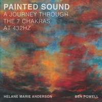 Helane Marie Anderson & Ben Powell | Painted Sound a Journey Through the 7 Chakras at 432hz